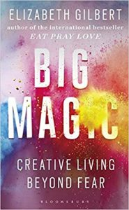 A book called Big magic by Elizabeth Gilbert