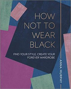 A book called How not to wear black by Anna Murphy
