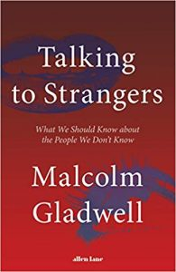 A book called Talking to Strangers by Malcolm Gladwell